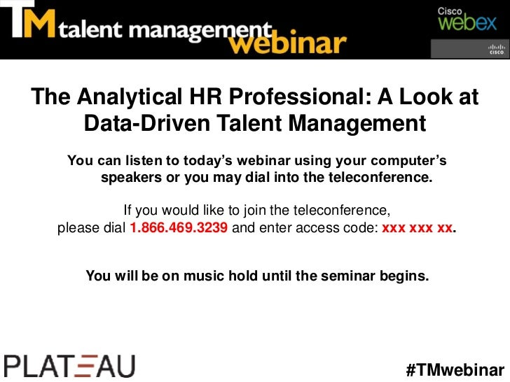 The Analytical HR Professional: A Look at    Data-Driven Talent Management   You can listen to today's webinar using your ...