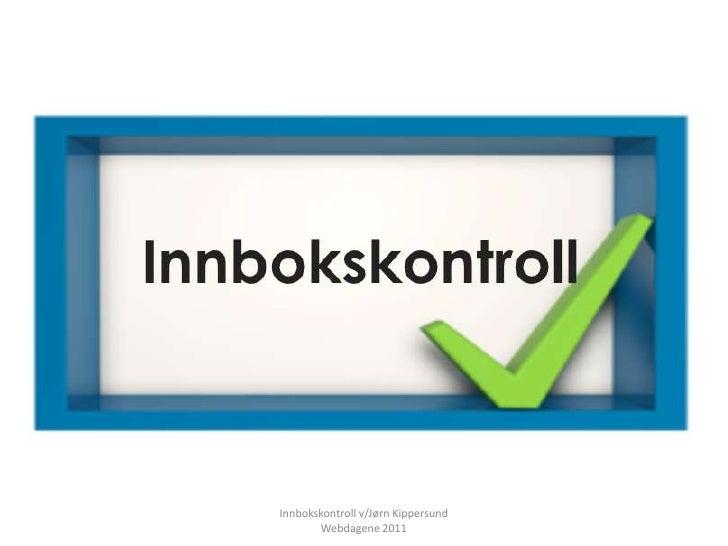 Innbokskontroll v/Jørn Kippersund    Webdagene 2011<br />