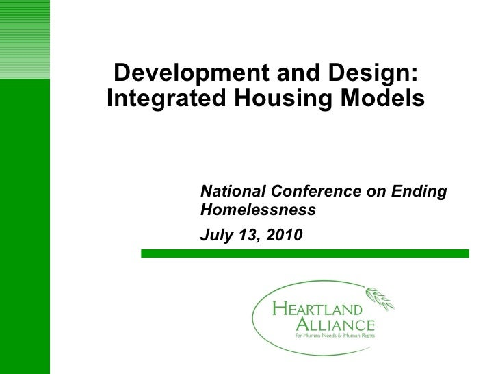 Development and Design: Integrated Housing Models National Conference on Ending Homelessness July 13, 2010
