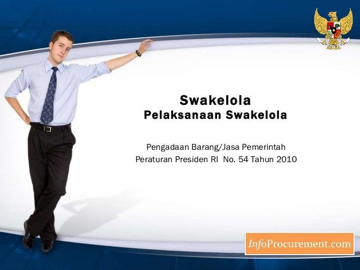 Swakelola Pelaksanaan Swakelola Pengadaan Barang/Jasa Pemerintah Peraturan Presiden RI  No. 54 Tahun 2010