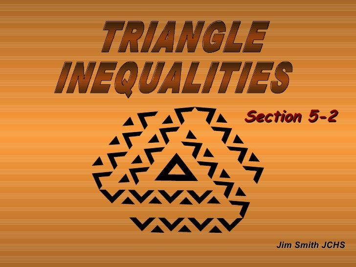 TRIANGLE INEQUALITIES Jim Smith JCHS Section 5-2