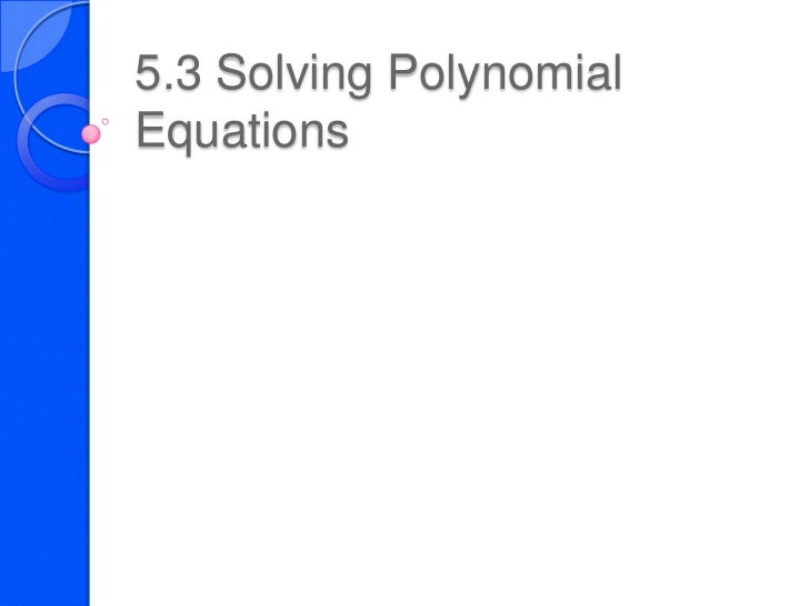 5.3 Solving PolynomialEquations