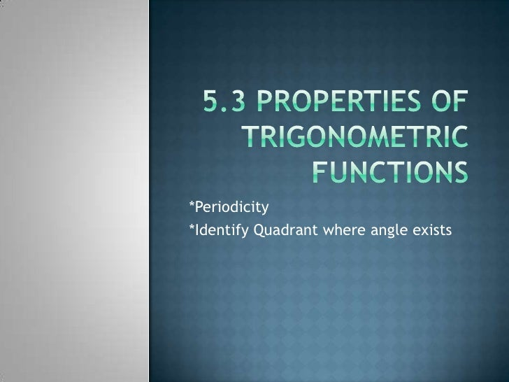 5.3 Properties of Trigonometric Functions<br />*Periodicity<br />*Identify Quadrant where angle exists<br />