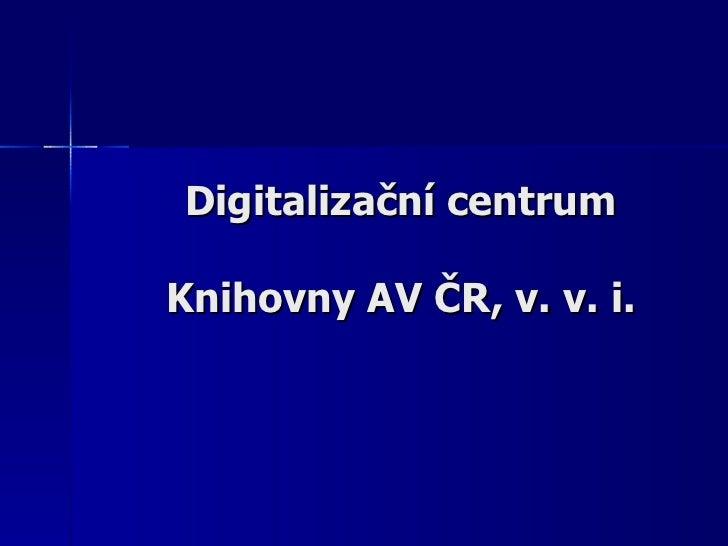 Digitalizační centrum Knihovny AV ČR, v. v. i.