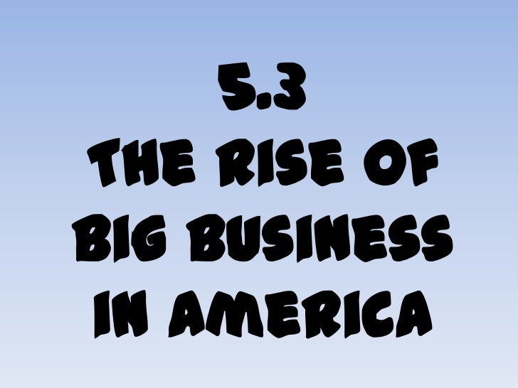 5.3The Rise ofBig Business in America<br />