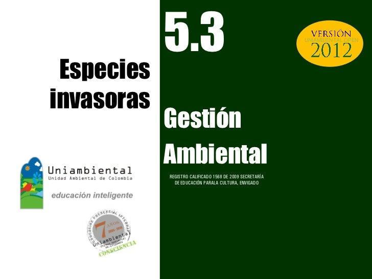 5.3                                           UNIAMBIENTAL OPEN Especiesinvasoras            Gestión            Ambiental ...