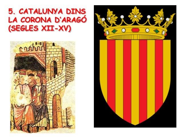 5. CATALUNYA DINSLA CORONA D'ARAGÓ(SEGLES XII-XV)
