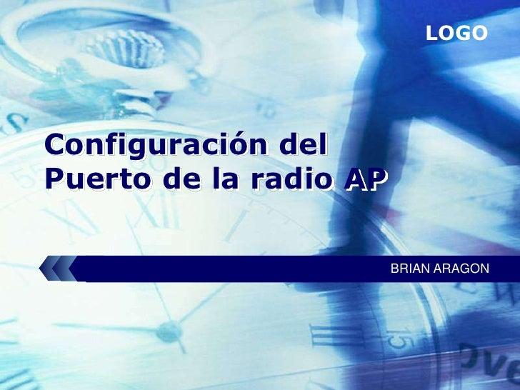 LOGOConfiguración delPuerto de la radio AP                        BRIAN ARAGON