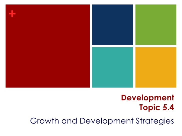 +                             Development                             Topic 5.4     Growth and Development Strategies