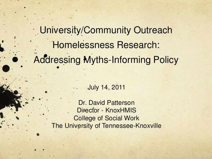 University/Community Outreach Homelessness Research: Addressing Myths-Informing Policy<br />July 14, 2011<br />Dr. David P...