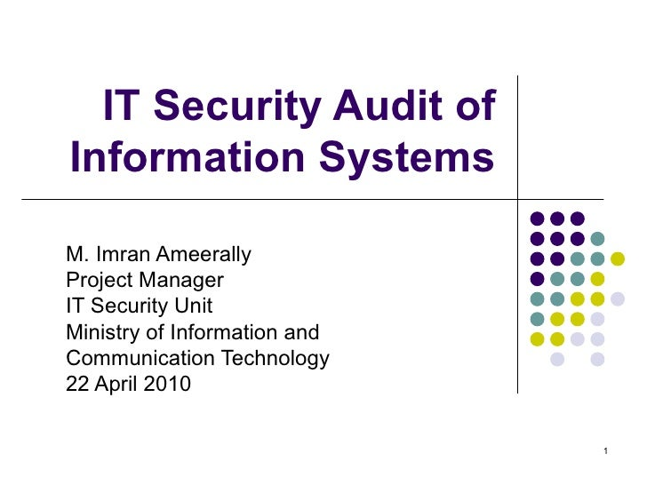 IT Security Audit of Information Systems M. Imran Ameerally Project Manager IT Security Unit Ministry of Information and  ...