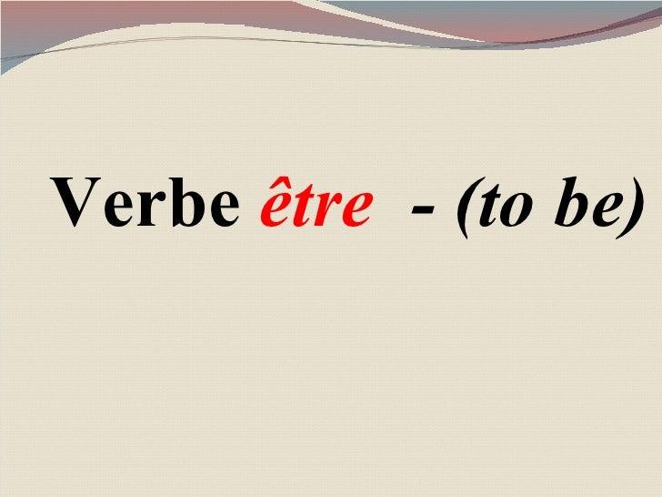 Verbe  être  - ( to be)