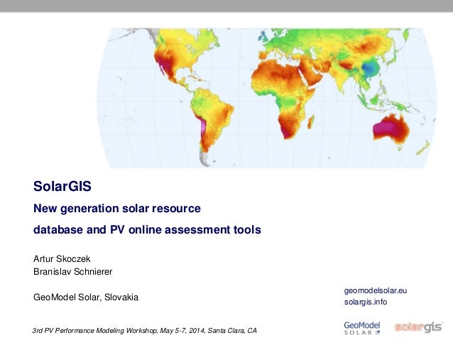 3rd PV Performance Modeling Workshop, May 5-7, 2014, Santa Clara, CA [1] SolarGIS New generation solar resource database a...