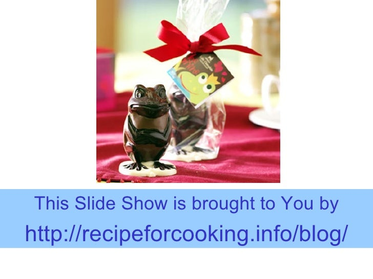 This Slide Show is brought to You by http:// recipeforcooking.info/blog /