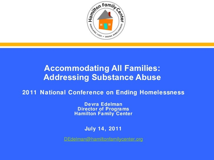 Accommodating All Families:  Addressing Substance Abuse  2011   National Conference on Ending Homelessness Devra Edelman...