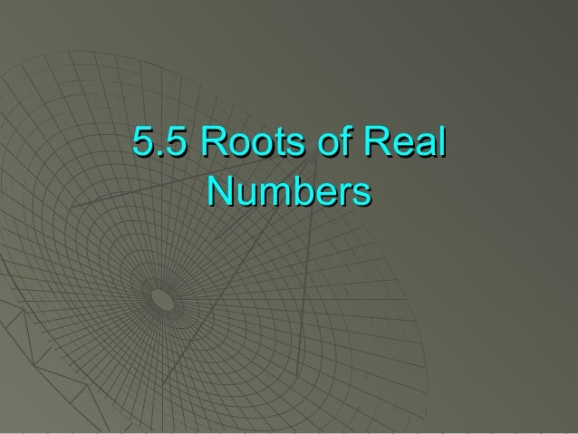 5.5 Roots of Real5.5 Roots of Real NumbersNumbers