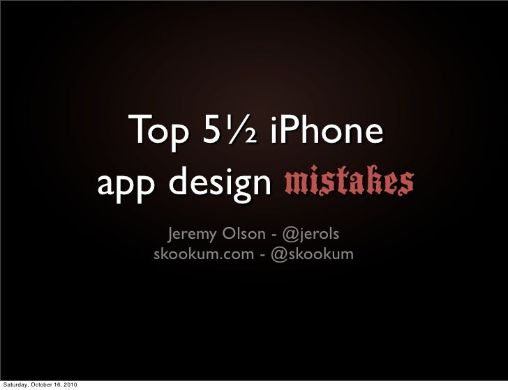 Top 5½ iPhone                              app design mistakes                                   Jeremy Olson - @jerols   ...