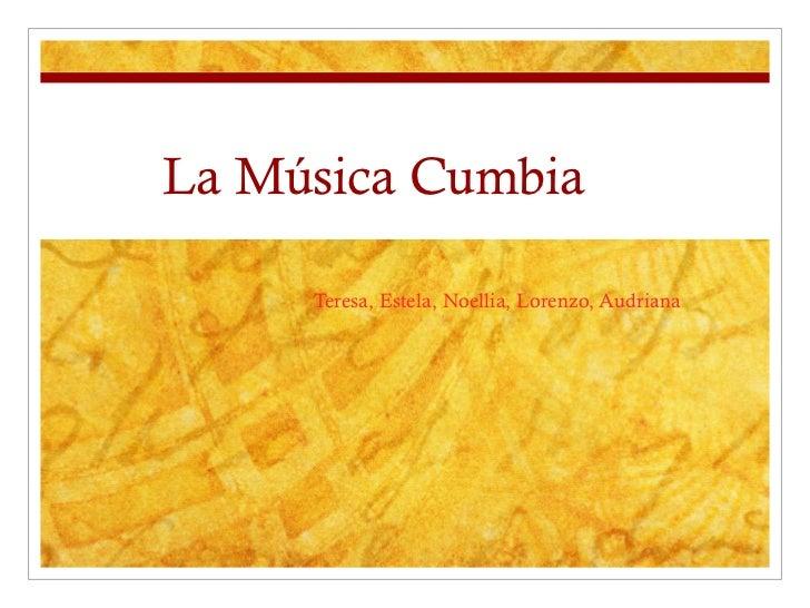 La Música Cumbia Teresa, Estela, Noellia, Lorenzo, Audriana