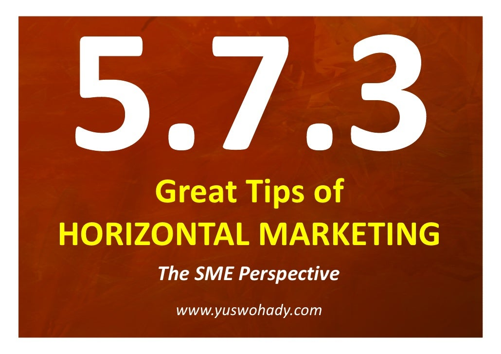 Great Tips ofHORIZONTAL MARKETING     The SME Perspective      www.yuswohady.com