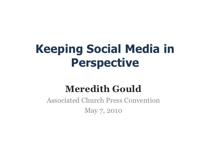 Keeping Social Media in     Perspective      Meredith Gould Associated Church Press Convention             May 7, 2010
