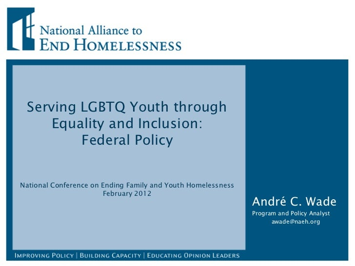 Serving LGBTQ Youth through     Equality and Inclusion:         Federal PolicyNational Conference on Ending Family and You...