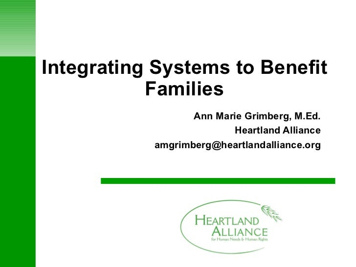Integrating Systems to Benefit Families Ann Marie Grimberg, M.Ed. Heartland Alliance [email_address]