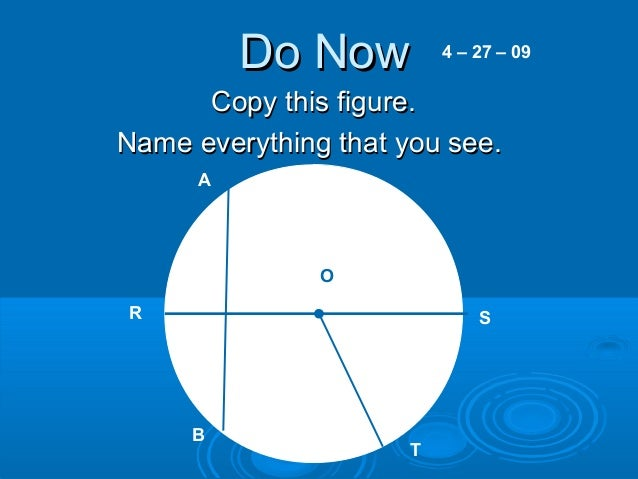 Do NowDo Now Copy this figure.Copy this figure. Name everything that you see.Name everything that you see. 4 – 27 – 09 A R...