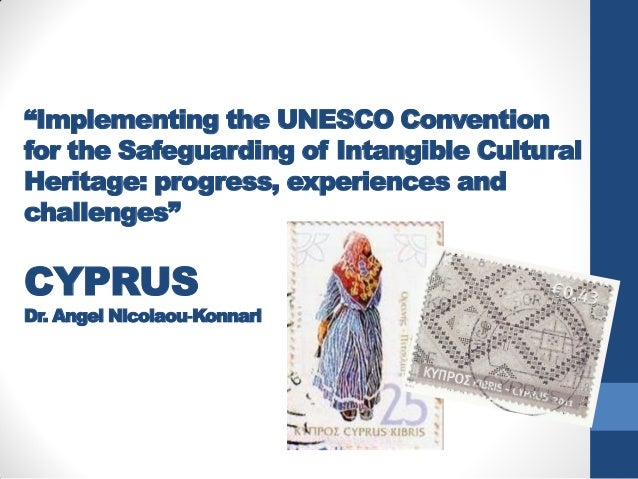 Cyprus: Implementing the UNESCO Convention for the Safeguarding of Intangible Cultural Heritage: progress, experiences and challenges