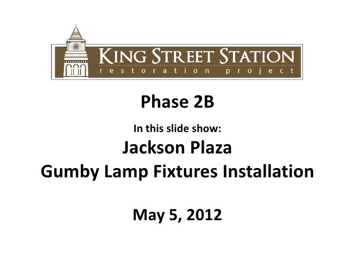 Phase 2B          In this slide show:        Jackson PlazaGumby Lamp Fixtures Installation          May 5, 2012