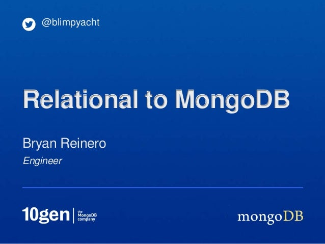EngineerBryan Reinero@blimpyachtRelational to MongoDB