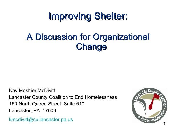 Improving Shelter: <ul><li>A Discussion for Organizational Change </li></ul><ul><li>Kay Moshier McDivitt </li></ul><ul><li...
