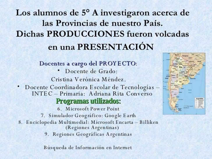 Los alumnos de 5° A investigaron acerca de las Provincias de nuestro País. Dichas PRODUCCIONES fueron volcadas en una PRES...