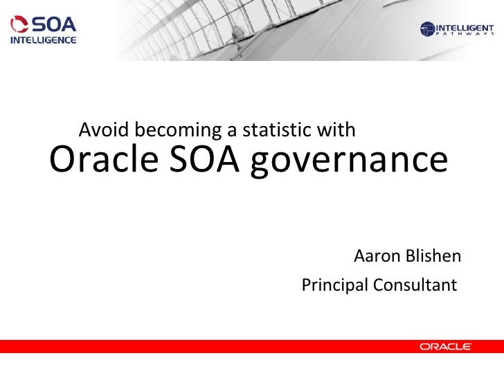 Aaron Blishen - Intelligent Pathways - Avoid Becoming a Statistic with Oracle SOA Governance
