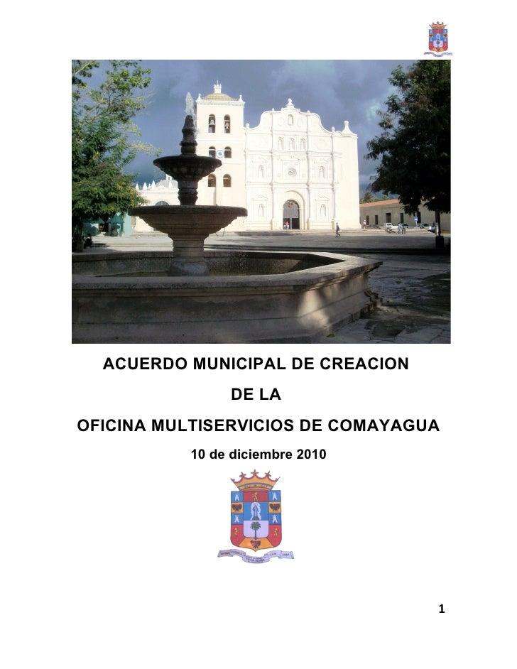ACUERDO MUNICIPAL DE CREACION               DE LAOFICINA MULTISERVICIOS DE COMAYAGUA          10 de diciembre 2010        ...