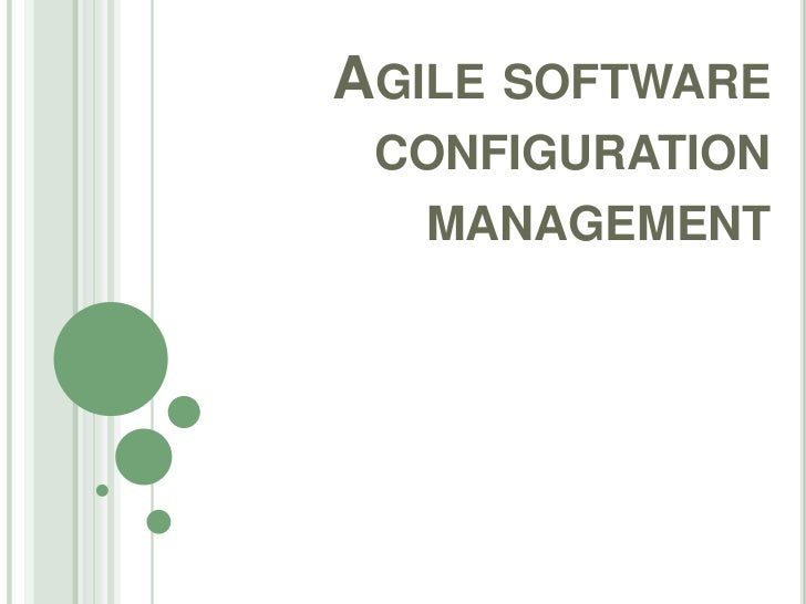 AGILE SOFTWARE CONFIGURATION  MANAGEMENT