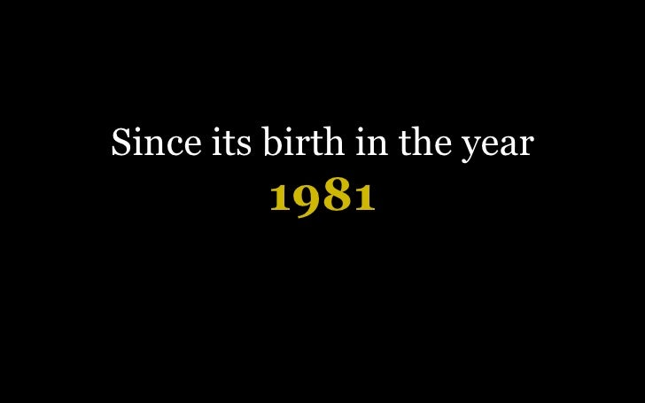 Since its birth in the year  1981