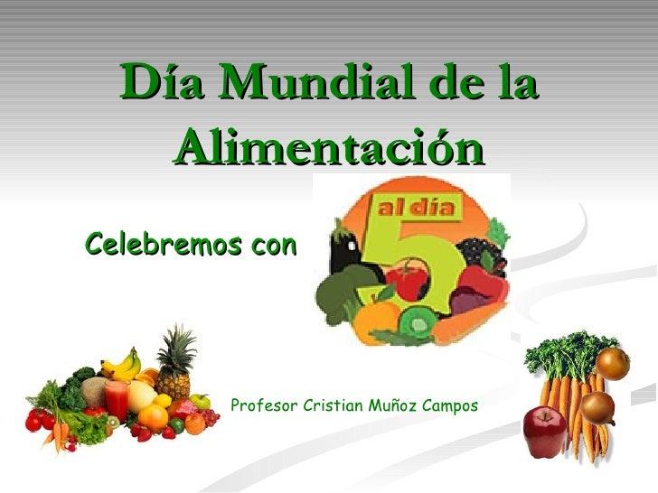 Día Mundial de la Alimentación Celebremos con Profesor Cristian Muñoz Campos