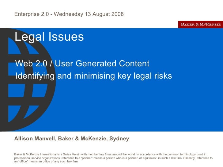 Legal Issues Web 2.0 / User Generated Content Identifying and minimising key legal risks  Enterprise 2.0 - Wednesday 13 Au...