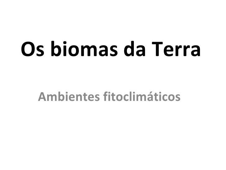 Os biomas da Terra  Ambientes fitoclimáticos