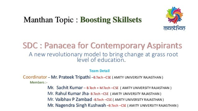 Manthan Topic : Boosting Skillsets SDC : Panacea for Contemporary Aspirants A new revolutionary model to bring change at g...