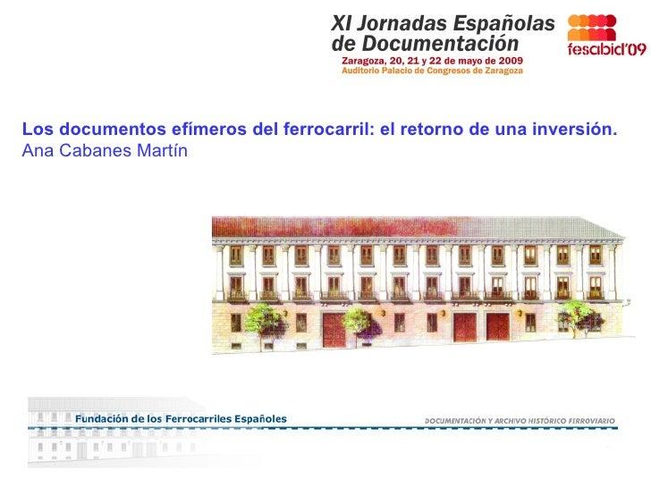11/06/09 Los documentos efímeros del ferrocarril: el retorno de una inversión. Ana Cabanes Martín