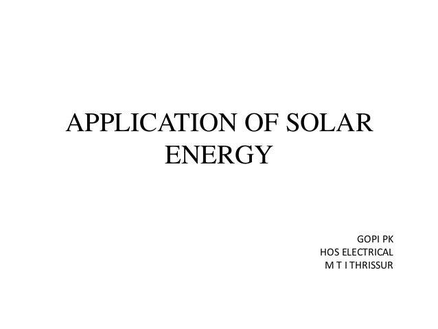 APPLICATION OF SOLAR      ENERGY                        GOPI PK                HOS ELECTRICAL                 M T I THRISSUR