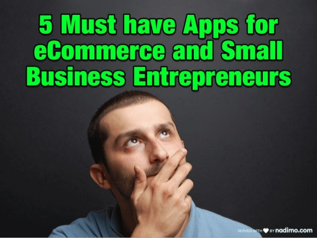 5 Must have Apps for eCommerce and Small Business Entrepreneurs