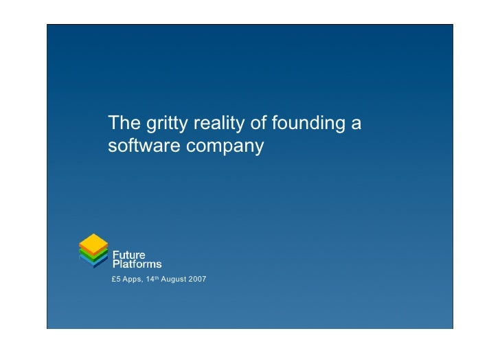 The gritty reality of founding a software company     £5 Apps, 14th August 2007