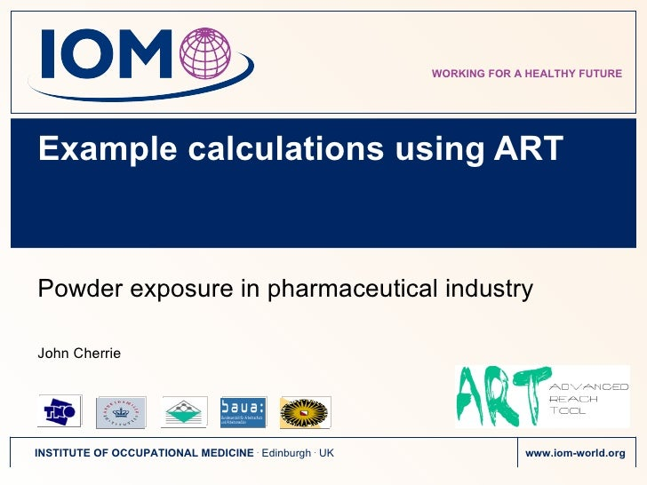 Example calculations using ART Powder exposure in pharmaceutical industry John Cherrie