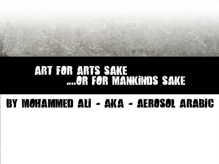 Art for Art's sake, or for Mankind's sake (Mohammed Ali)