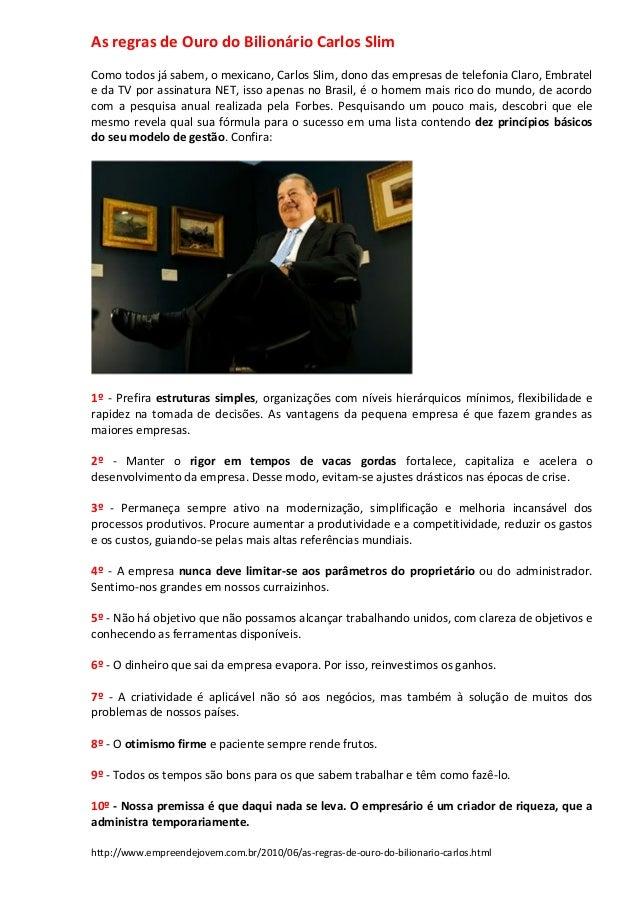 As regras de Ouro do Bilionário Carlos SlimComo todos já sabem, o mexicano, Carlos Slim, dono das empresas de telefonia Cl...