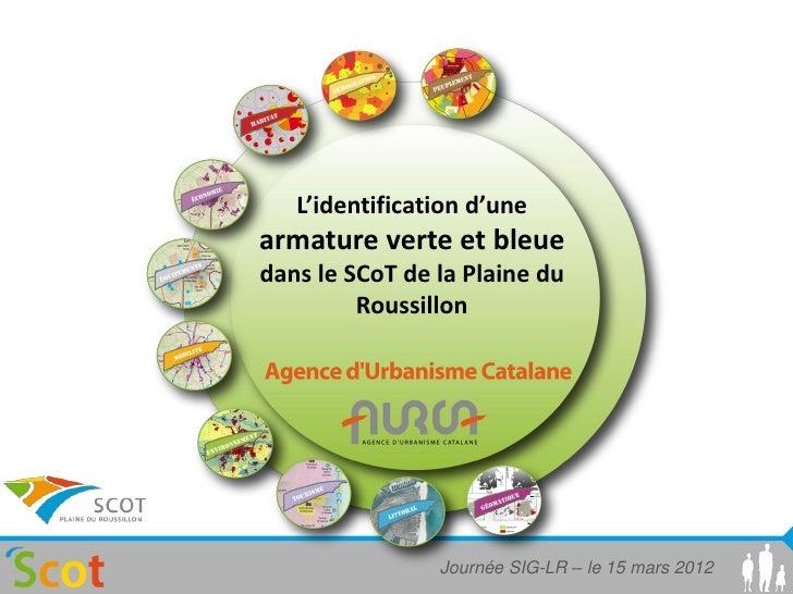 L'identification d'unearmature verte et bleuedans le SCoT de la Plaine du         Roussillon                Journée SIG-LR...