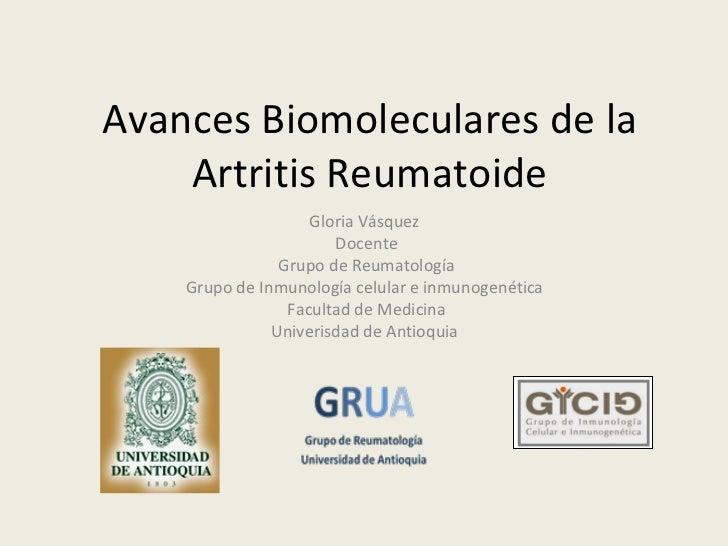 Avances Biomoleculares de la    Artritis Reumatoide                    Gloria Vásquez                       Docente       ...