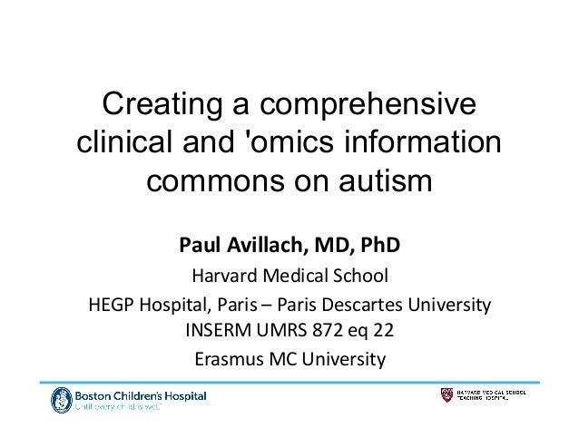 Creating a comprehensive clinical and 'omics information commons on autism Paul  Avillach,  MD,  PhD   Harvard  ...